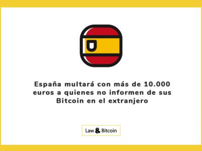 España multará con más de 10.000 euros a quienes no informen de sus Bitcoins en el extranjero