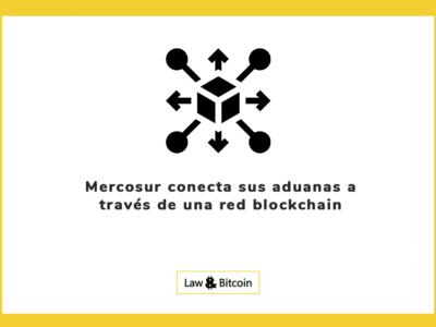 Mercosur conecta sus aduanas a través de una red Blockchain
