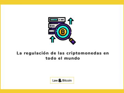 La regulación de las criptomonedas en todo el mundo