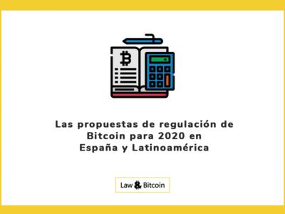 Las nuevas propuestas de regulación de Bitcoin para 2020 en España y Latinoamérica