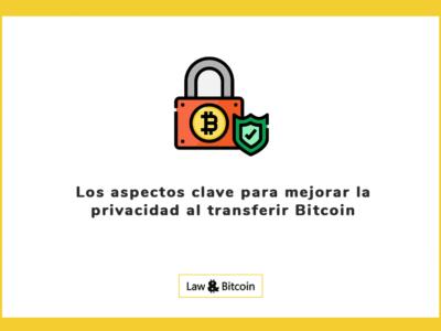 Los aspectos clave para mejorar la privacidad al transferir Bitcoin