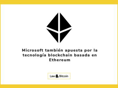 Microsoft también apuesta por la tecnología blockchain basada en Ethereum