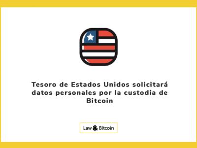 Tesoro de Estados Unidos solicitará datos personales por la custodia de Bitcoin