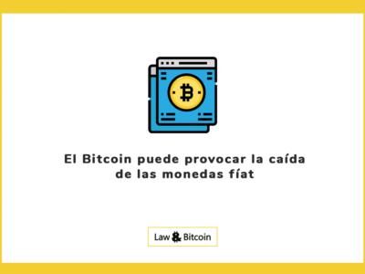 El Bitcoin puede provocar la caída de las monedas fíat