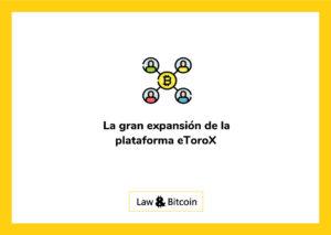 La gran expansión de la plataforma eToroX