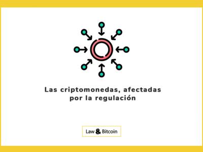 Las criptomonedas, afectadas por la regulación