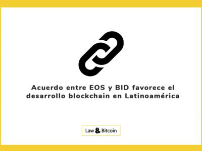 Acuerdo entre EOS y BID favorece el desarrollo blockchain en Latinoamérica