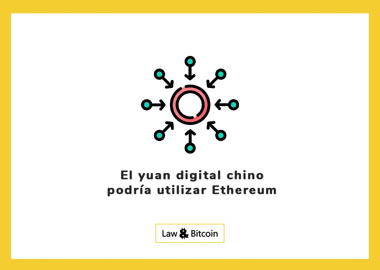 El yuan digital chino podría utilizar Ethereum