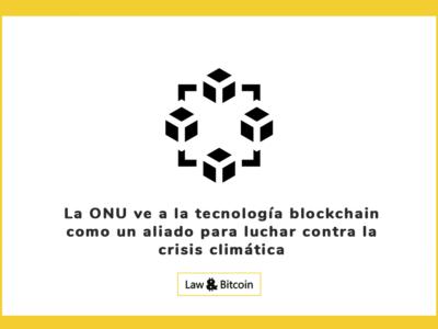 La ONU ve a la tecnología blockchain como un aliado para luchar contra la crisis climática