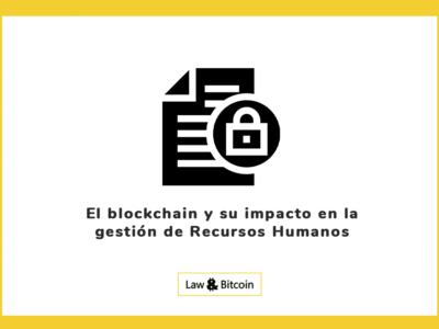 El blockchain y su impacto en la gestión de Recursos Humanos